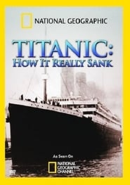 Titanic: How It Really Sank (2009)