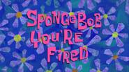 SpongeBob, You're Fired
