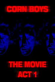 Corn Boys The Movie: Act 1