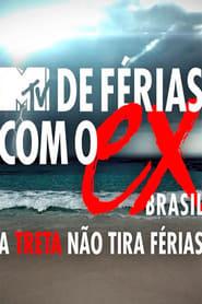 DE FÉRIAS COM O EX BRASIL – A TRETA NÃO TIRA FÉRIAS