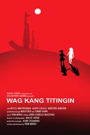 Wag Kang Titingin 2010