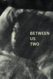 Between Us Two (2017)