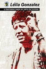 مشاهدة فيلم Lélia Gonzalez – Feminismo Negro no Palco da História 1997 مترجم أون لاين بجودة عالية