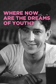 Where Now Are the Dreams of Youth? en streaming