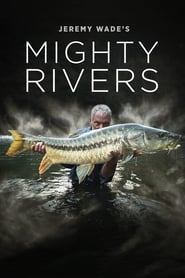 Jeremy Wade's Mighty Rivers 2018