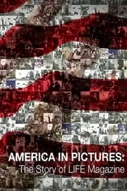 America in Pictures - The Story of Life Magazine
