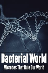 Świat bakterii / Bacterial World – Microbes That Rule Our World (2017)