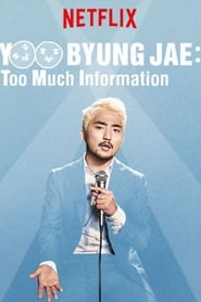Yoo Byungjae: Too Much Information (2018)