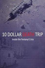 Ten Dollar Death Trip – Inside the Fentanyl Crisis