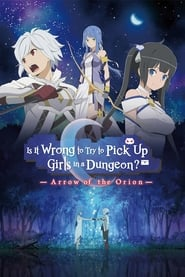 DanMachi: Is It Wrong to Try to Pick Up Girls in a Dungeon? – Arrow of the Orion (2019)