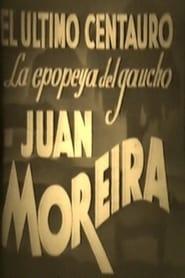 El último centauro - La epopeya del gaucho Juan Moreira