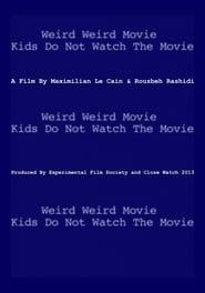 Weird Weird Movie Kids Do Not Watch The Movie