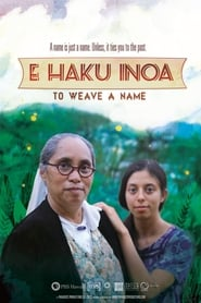 Regarder E Haku Inoa: To Weave a Name
