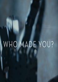 Who Made You? (2019)