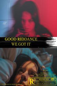 Good Riddance, We Got It (2021)