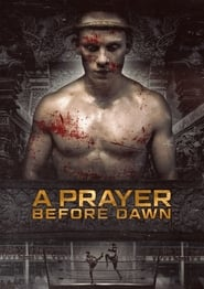 Nonton Film A Prayer Before Dawn (2018)