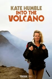 Kate Humble: Into the Volcano 2015