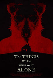The Things We Do When We're Alone (2021)