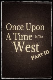 Once Upon A Time In The West – Part III (2020)