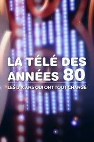La Télé des années 80 : Les Dix Ans qui ont tout changé 2018