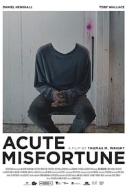 Acute Misfortune : The Movie | Watch Movies Online