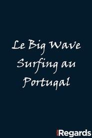 Le Big Wave Surfing au Portugal