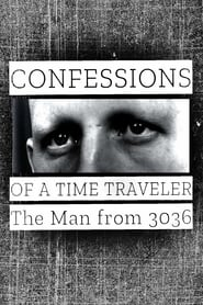 Confessions of a Time Traveler – The Man from 3036 [2020]