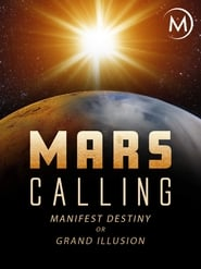 Mars Calling: Manifest Destiny or Grand Illusion?