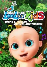 مشاهدة مسلسل Loo Loo Kids Johny & Friends Musical Adventure مترجم أون لاين بجودة عالية