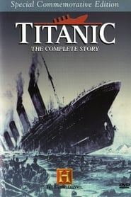 უყურე Titanic: The Complete Story