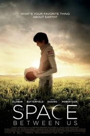 The Space Between Us (2017) Full Movie Ganool