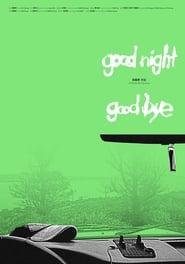 مشاهدة فيلم Goodnight & Goodbye مترجم