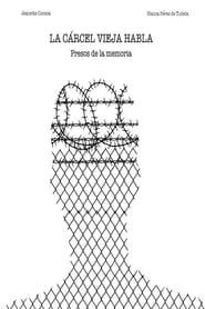 La cárcel vieja habla: presos de la memoria