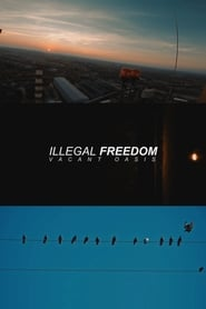 ILLEGAL FREEDOM: VACANT OASIS