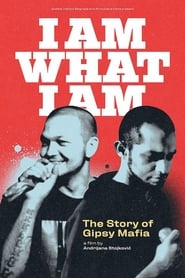 I am What I am – The Story of Gipsy Mafia (2019)