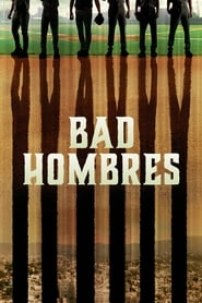 Bad Hombres (2020) Watch Online Free