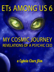 Watch ETs Among Us 6: My Cosmic Journey – Revelations of a Psychic CEO (2020) Fmovies