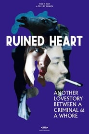 Ruined Heart: Another Love Story Between a Criminal & a Whore (2014)
