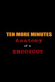 Ten More Minutes: Anatomy of a Shootout (1998)