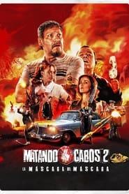 Matando Cabos 2: La Máscara del Máscara (2021)