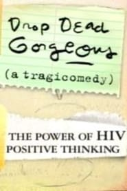 Drop Dead Gorgeous (A Tragicomedy): The Power of HIV Positive Thinking