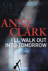 Anne Clark: I'll Walk Out Into Tomorrow (2017)