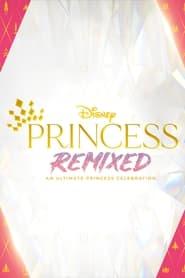Disney Princess Remixed: An Ultimate Princess Celebration (2021)