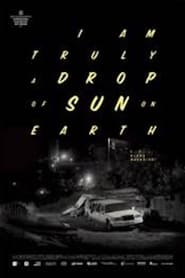 Image I Am Truly a Drop of Sun on Earth (2017)