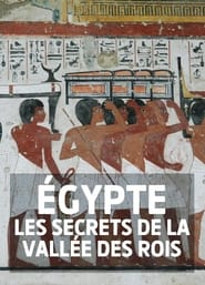 Egypte: Les Secrets de la Vallée des Rois