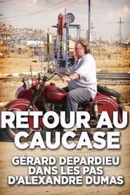 Retour au Caucase: Gérard Depardieu dans les pas d'Alexandre Dumas