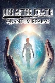مشاهدة فيلم Life After Death: Quantum Realms مترجم