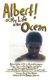 Albert! Or, My Life In The Ocean 2010