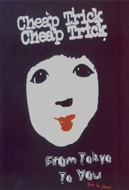 Cheap Trick : From Tokyo to You