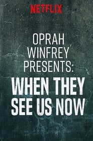 Watch Oprah Winfrey Presents: When They See Us Now on Showbox Online